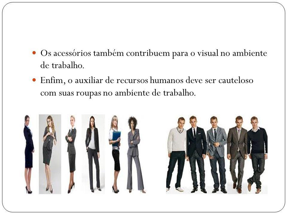 Os acessórios também contribuem para o visual no ambiente de trabalho.