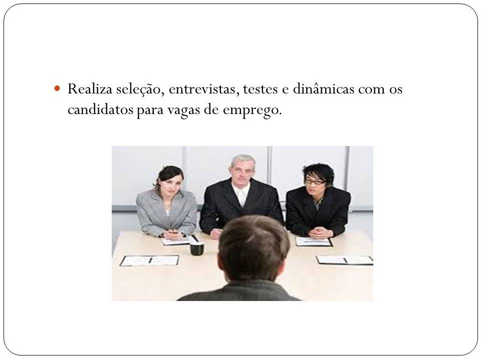 Realiza seleção, entrevistas, testes e dinâmicas com os candidatos para vagas de emprego.