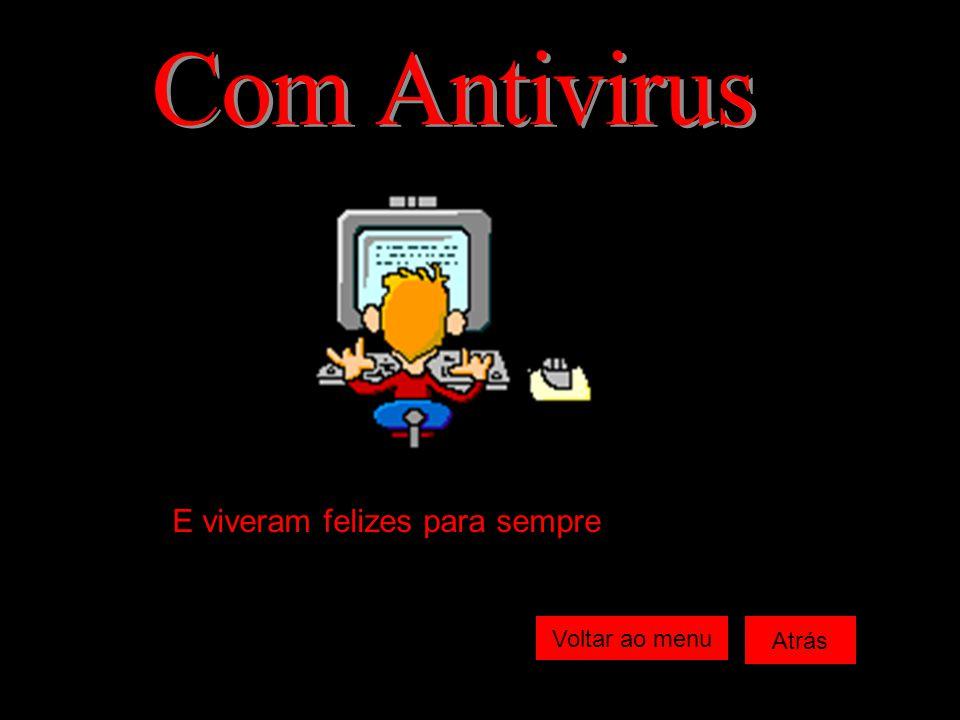 Com Antivirus E viveram felizes para sempre Voltar ao menu Atrás