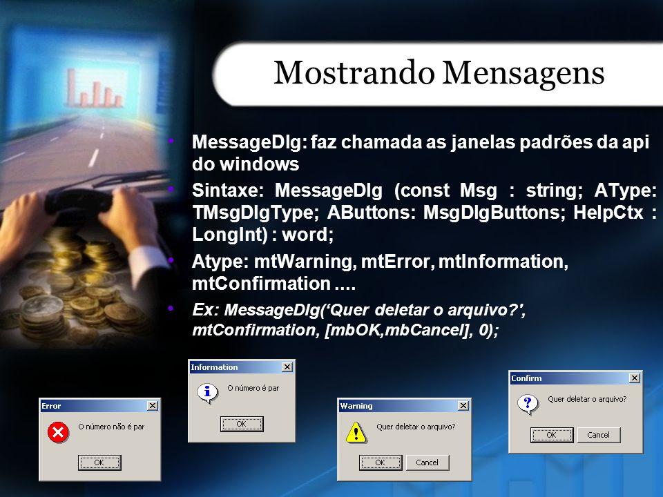 Mostrando Mensagens MessageDlg: faz chamada as janelas padrões da api do windows.