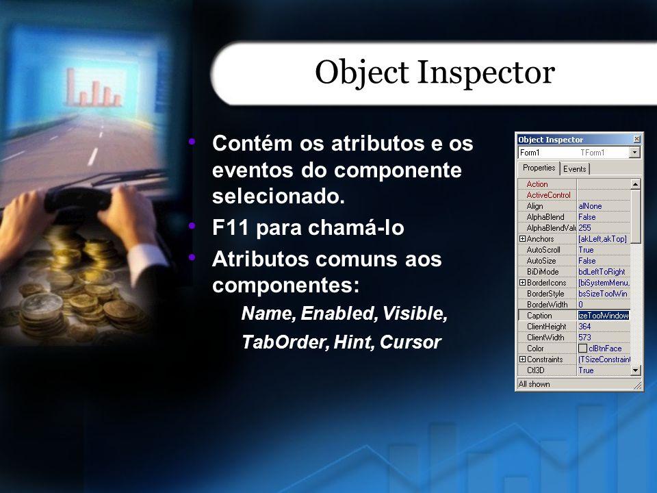 Object Inspector Contém os atributos e os eventos do componente selecionado. F11 para chamá-lo. Atributos comuns aos componentes: