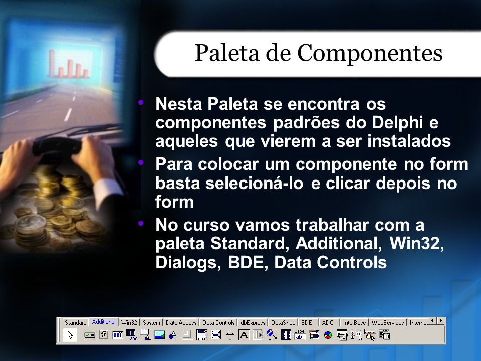 Paleta de Componentes Nesta Paleta se encontra os componentes padrões do Delphi e aqueles que vierem a ser instalados.