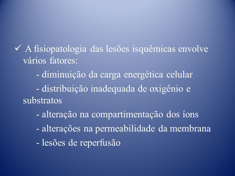 A fisiopatologia das lesões isquêmicas envolve vários fatores: