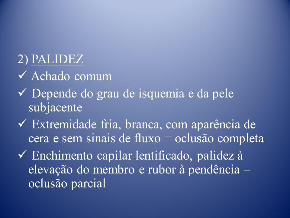 2) PALIDEZ Achado comum. Depende do grau de isquemia e da pele subjacente.