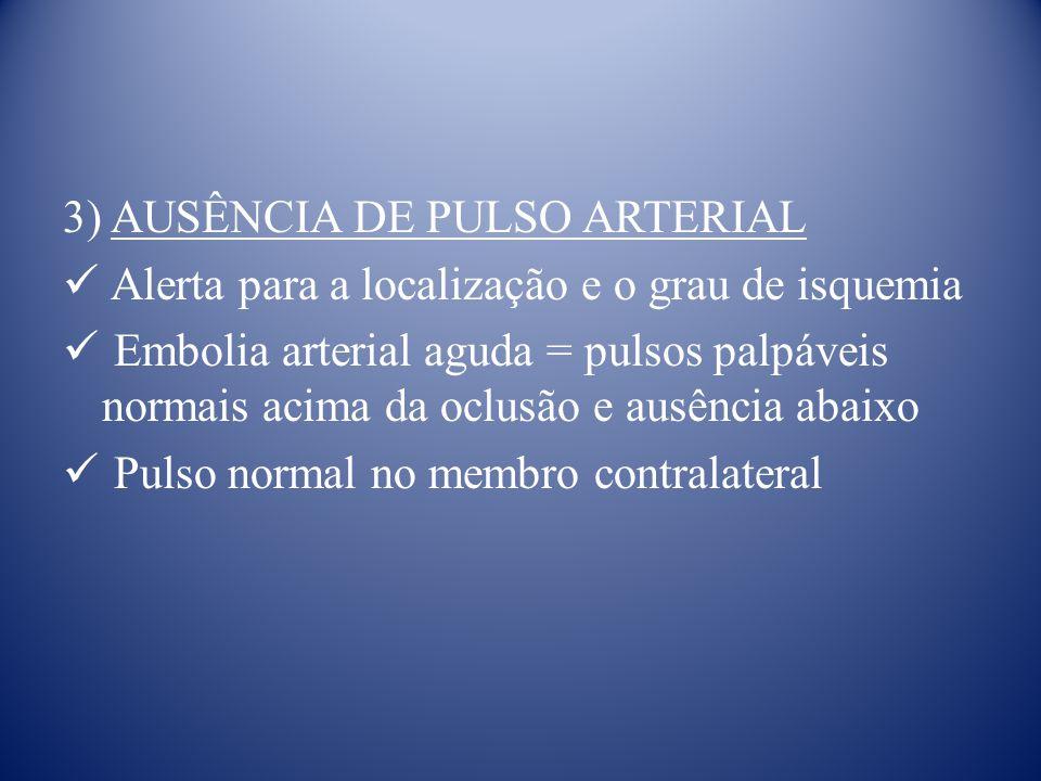 3) AUSÊNCIA DE PULSO ARTERIAL