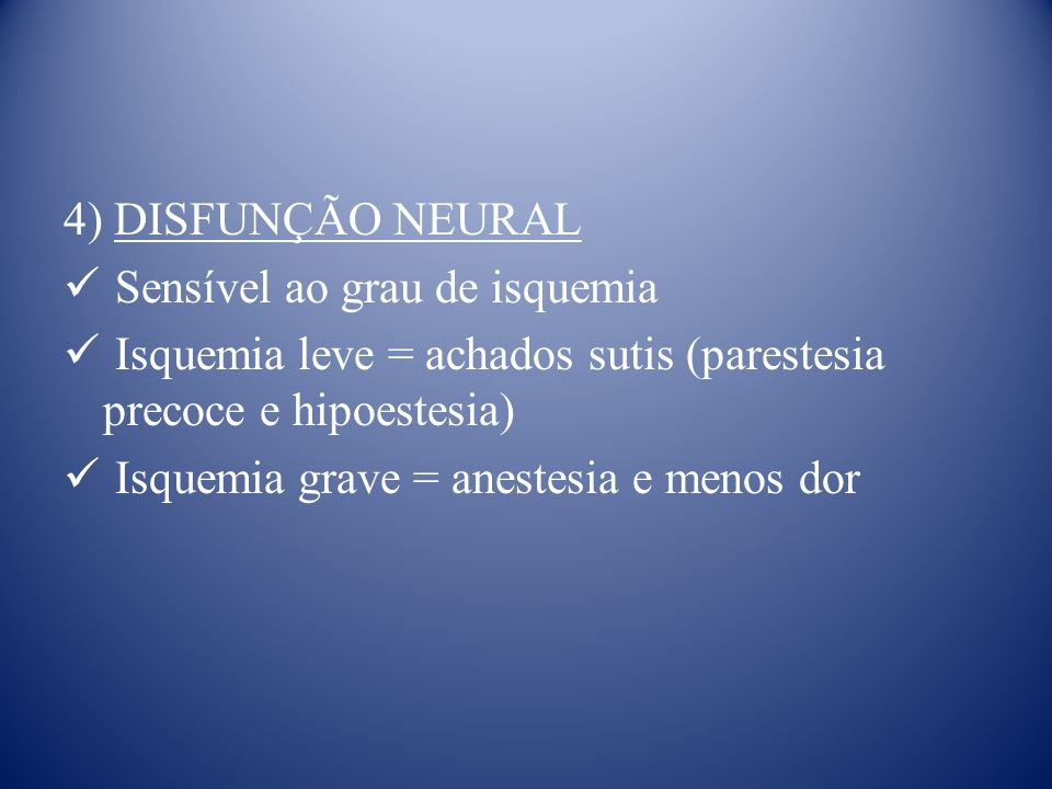4) DISFUNÇÃO NEURAL Sensível ao grau de isquemia. Isquemia leve = achados sutis (parestesia precoce e hipoestesia)