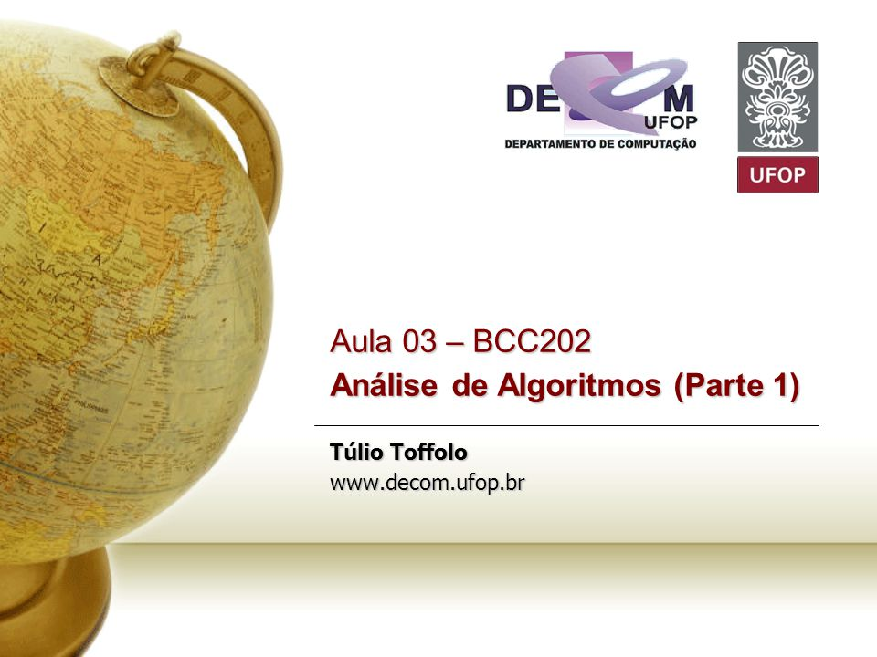 Aula 03 – BCC202 Análise de Algoritmos (Parte 1) Túlio Toffolo www