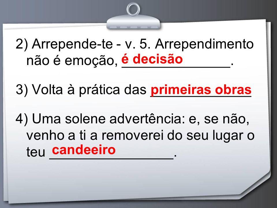 2) Arrepende-te - v. 5. Arrependimento não é emoção, ______________.