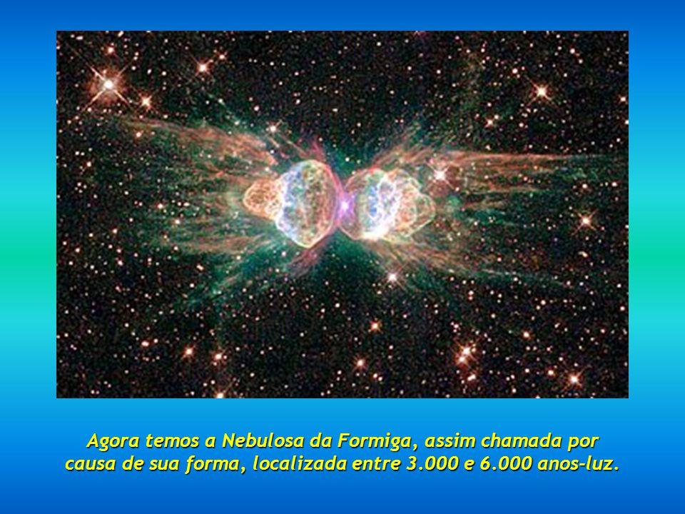 Agora temos a Nebulosa da Formiga, assim chamada por causa de sua forma, localizada entre 3.000 e 6.000 anos-luz.