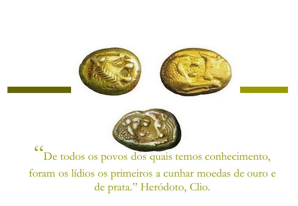 De todos os povos dos quais temos conhecimento, foram os lídios os primeiros a cunhar moedas de ouro e de prata. Heródoto, Clio.