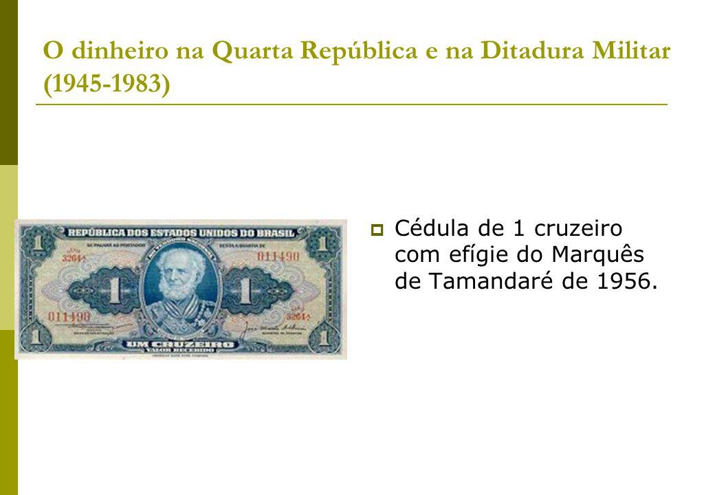 O dinheiro na Quarta República e na Ditadura Militar (1945-1983)