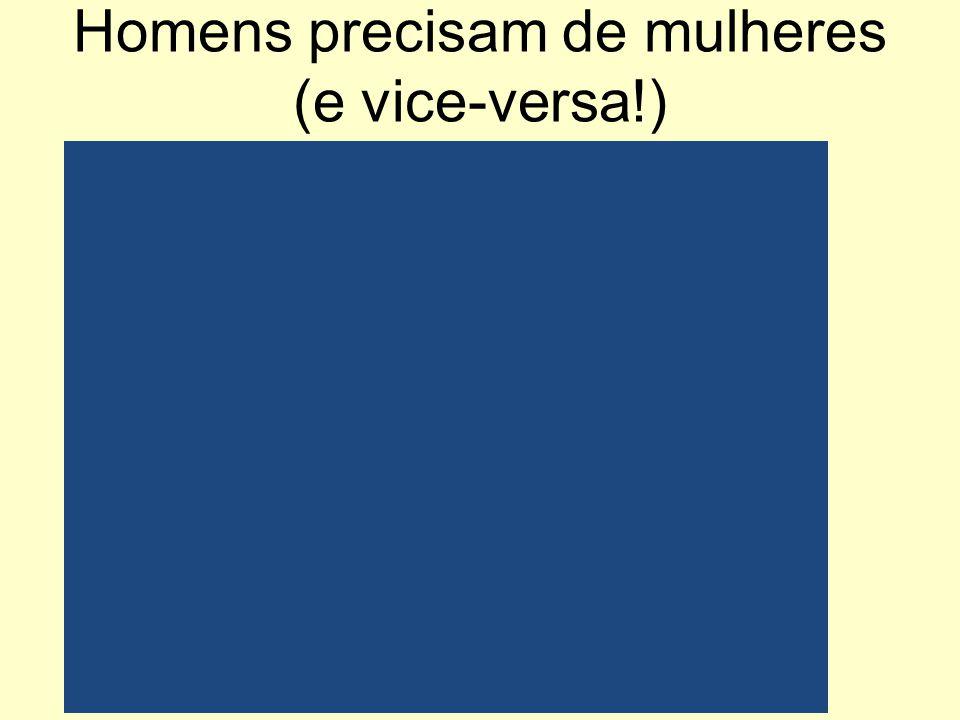 Homens precisam de mulheres (e vice-versa!)