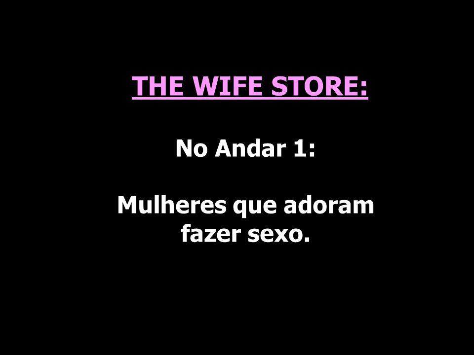 THE WIFE STORE: No Andar 1: Mulheres que adoram fazer sexo.