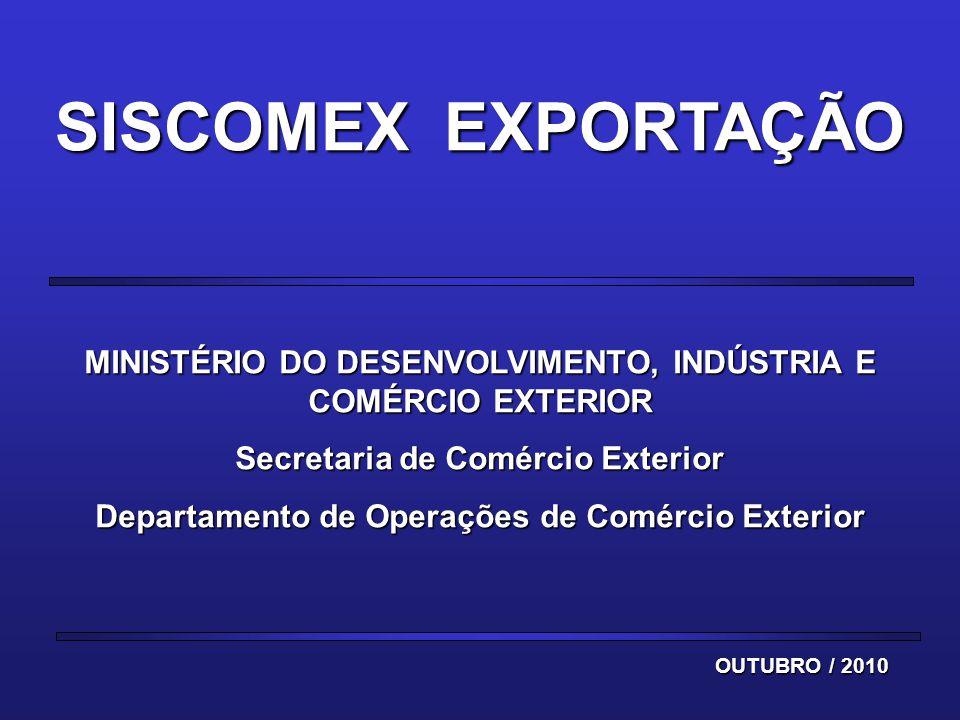 SISCOMEX EXPORTAÇÃO MINISTÉRIO DO DESENVOLVIMENTO, INDÚSTRIA E COMÉRCIO EXTERIOR. Secretaria de Comércio Exterior.