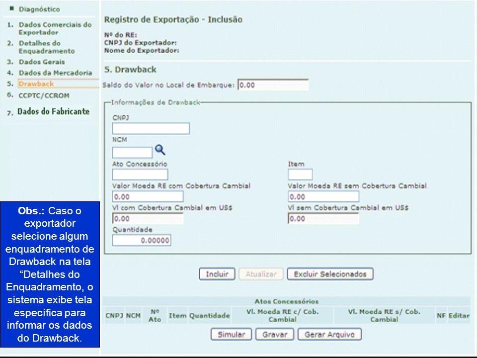 Obs.: Caso o exportador selecione algum enquadramento de Drawback na tela Detalhes do Enquadramento, o sistema exibe tela específica para informar os dados do Drawback.