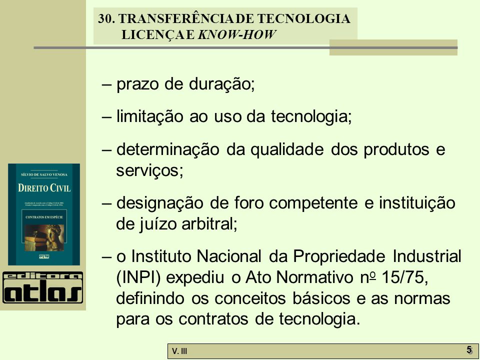 – prazo de duração; – limitação ao uso da tecnologia; – determinação da qualidade dos produtos e serviços;