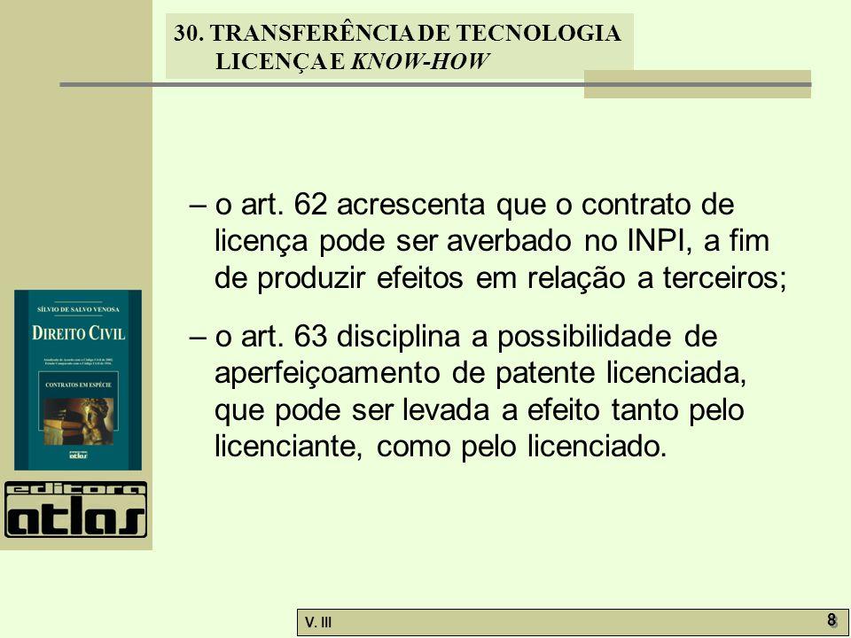 – o art. 62 acrescenta que o contrato de licença pode ser averbado no INPI, a fim de produzir efeitos em relação a terceiros;