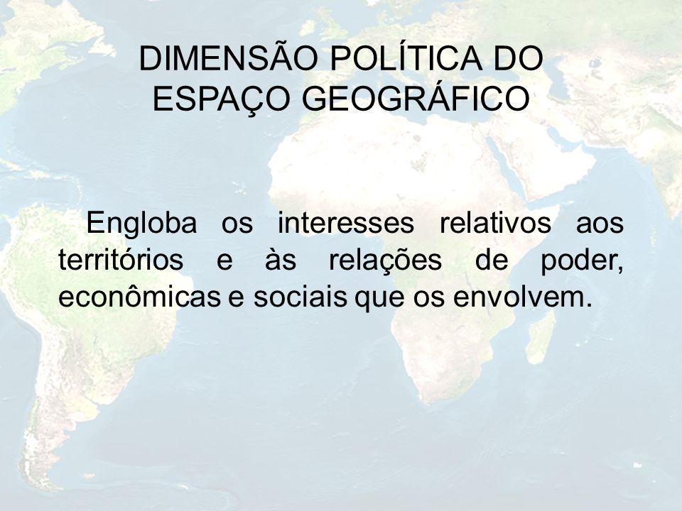DIMENSÃO POLÍTICA DO ESPAÇO GEOGRÁFICO
