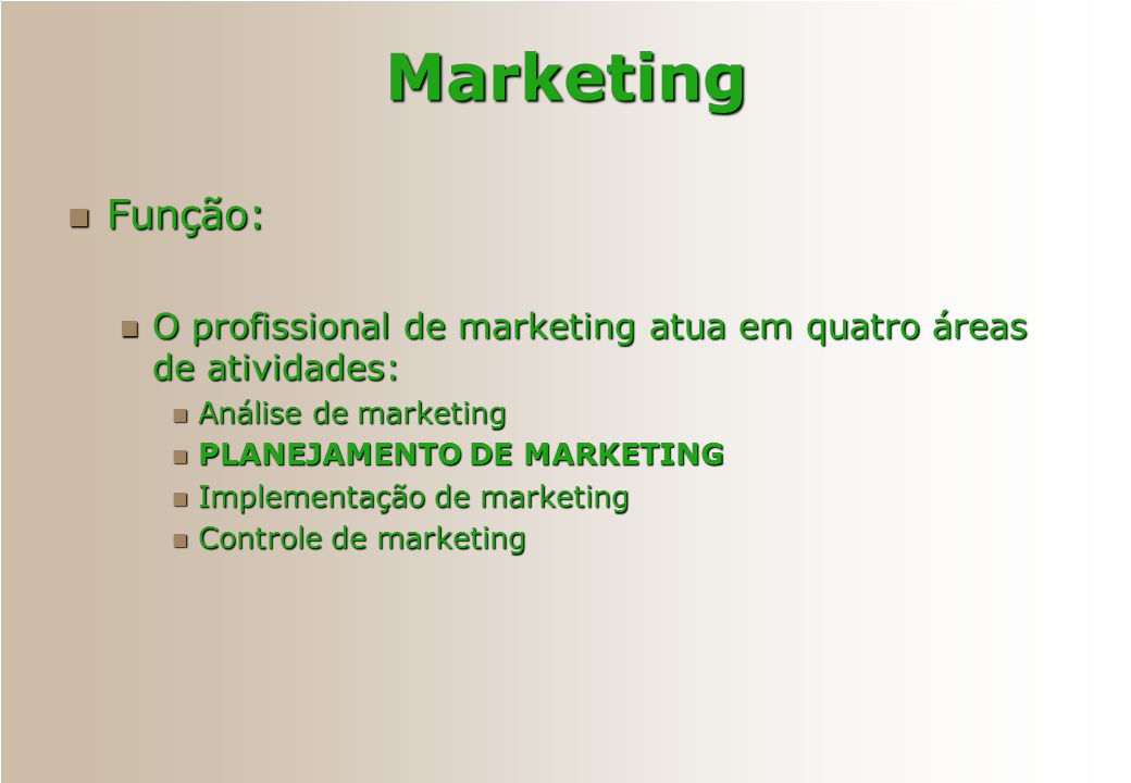 Marketing Função: O profissional de marketing atua em quatro áreas de atividades: Análise de marketing.