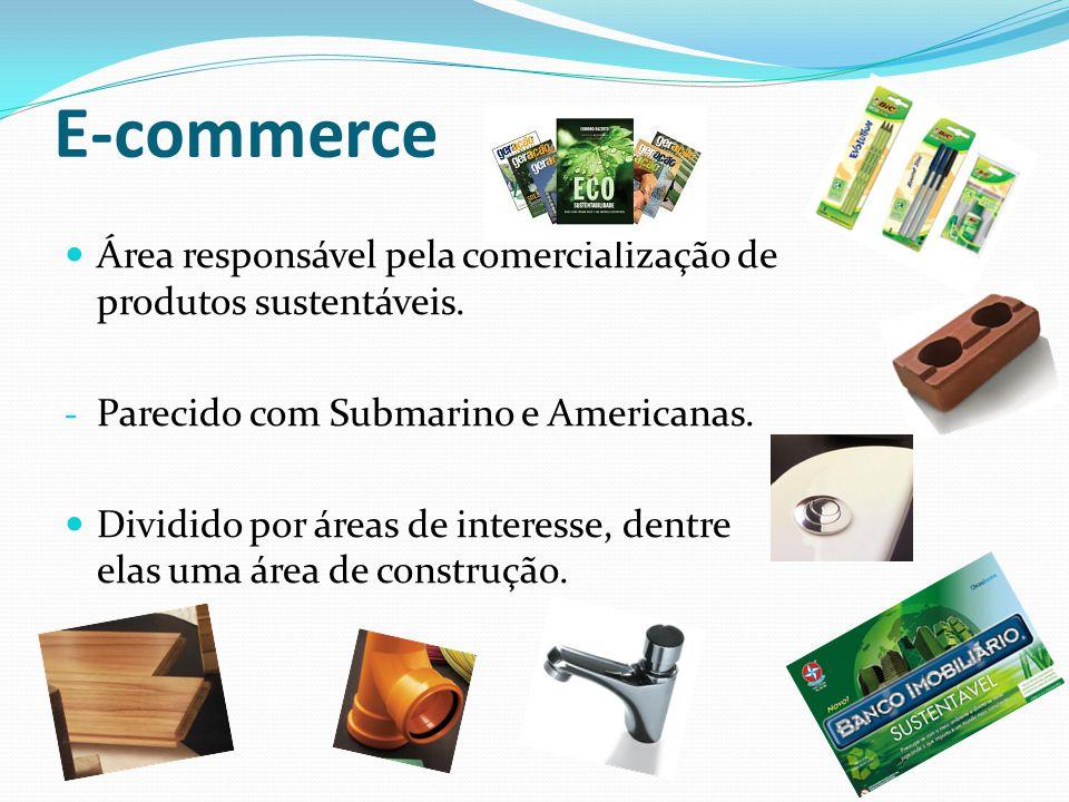 E-commerce Área responsável pela comercialização de produtos sustentáveis. Parecido com Submarino e Americanas.