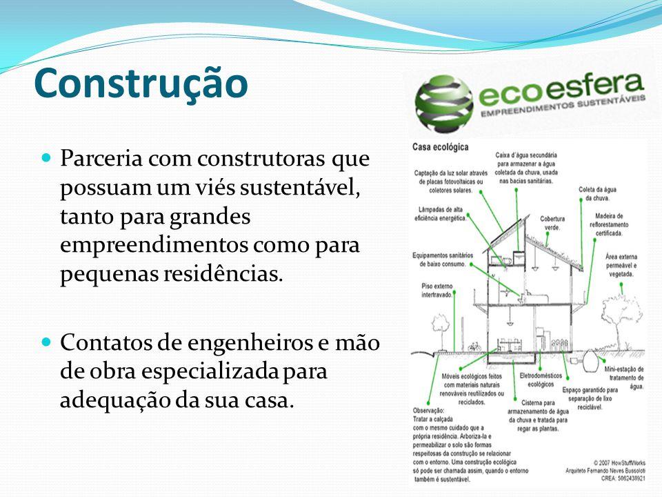 Construção Parceria com construtoras que possuam um viés sustentável, tanto para grandes empreendimentos como para pequenas residências.