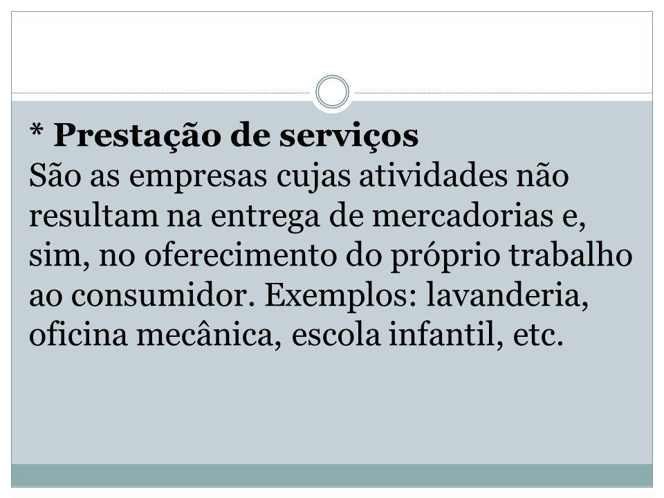 * Prestação de serviços São as empresas cujas atividades não resultam na entrega de mercadorias e, sim, no oferecimento do próprio trabalho ao consumidor.