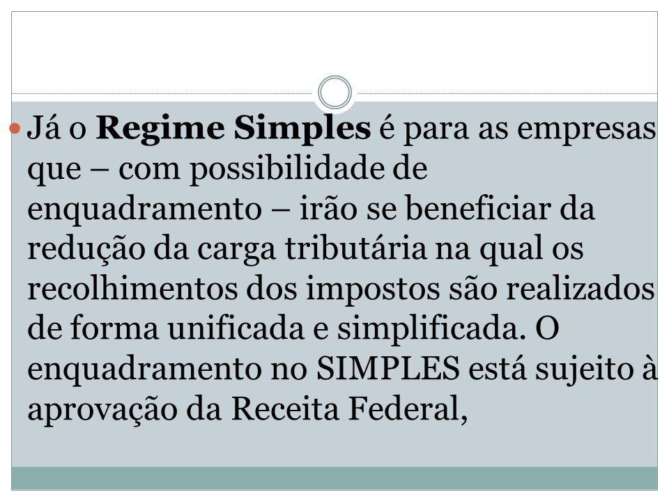 Já o Regime Simples é para as empresas que – com possibilidade de enquadramento – irão se beneficiar da redução da carga tributária na qual os recolhimentos dos impostos são realizados de forma unificada e simplificada.