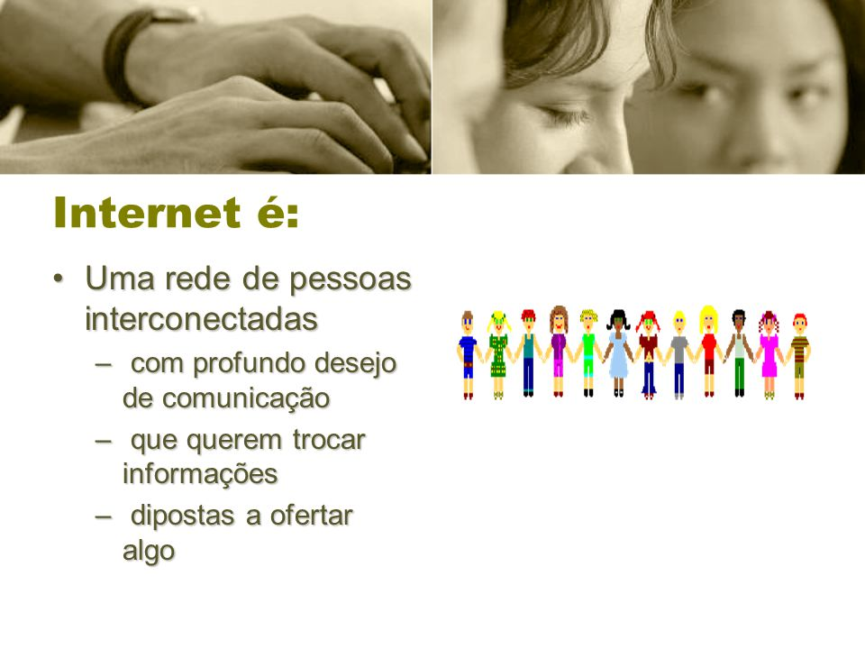 Internet é: Uma rede de pessoas interconectadas