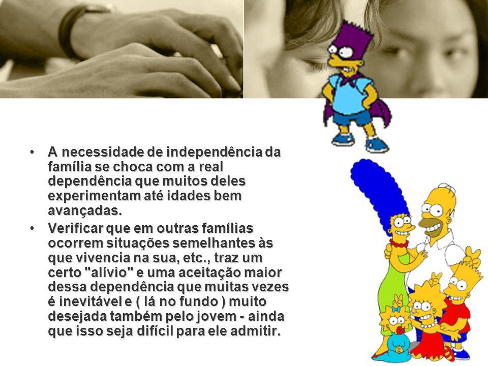 A necessidade de independência da família se choca com a real dependência que muitos deles experimentam até idades bem avançadas.