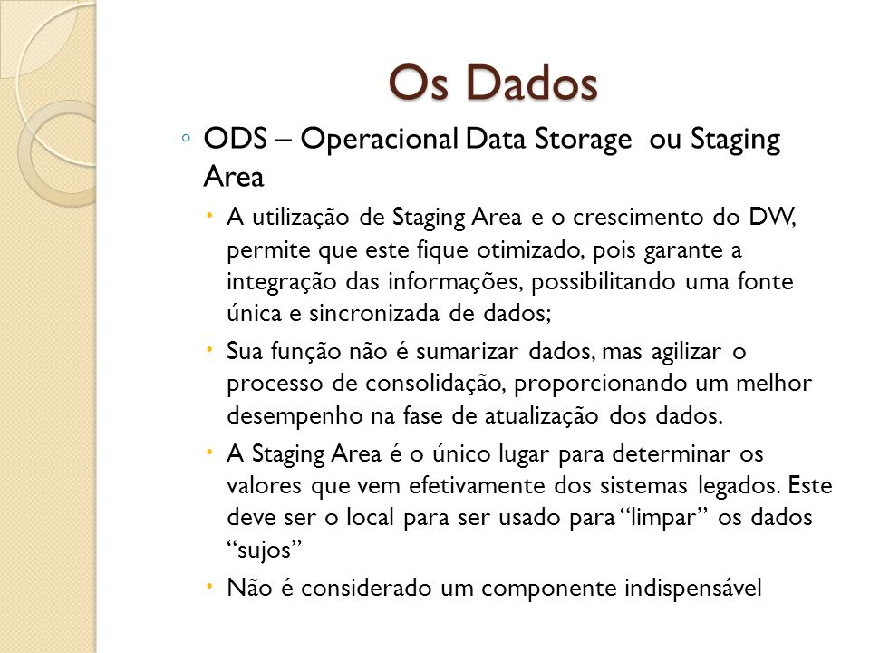 Os Dados ODS – Operacional Data Storage ou Staging Area