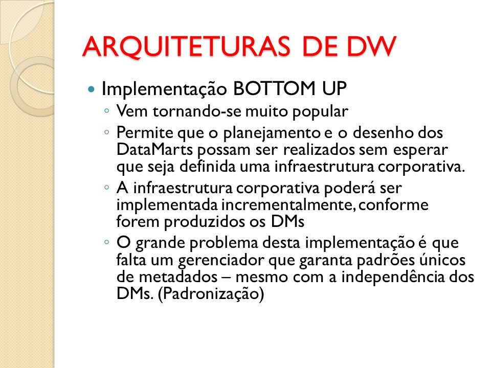 ARQUITETURAS DE DW Implementação BOTTOM UP