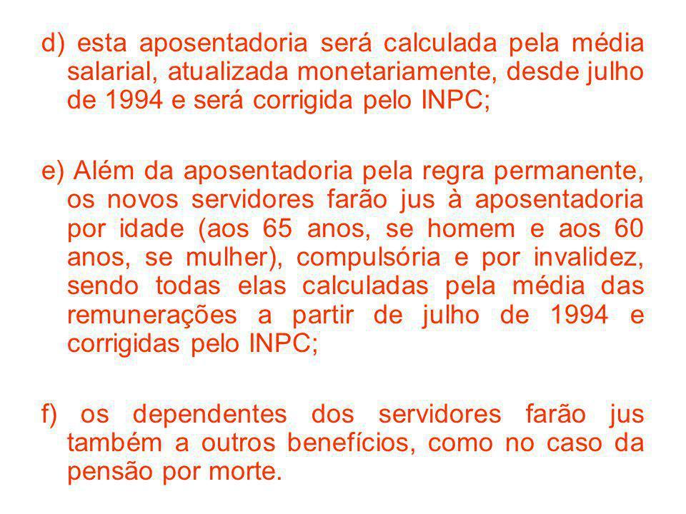 d) esta aposentadoria será calculada pela média salarial, atualizada monetariamente, desde julho de 1994 e será corrigida pelo INPC;