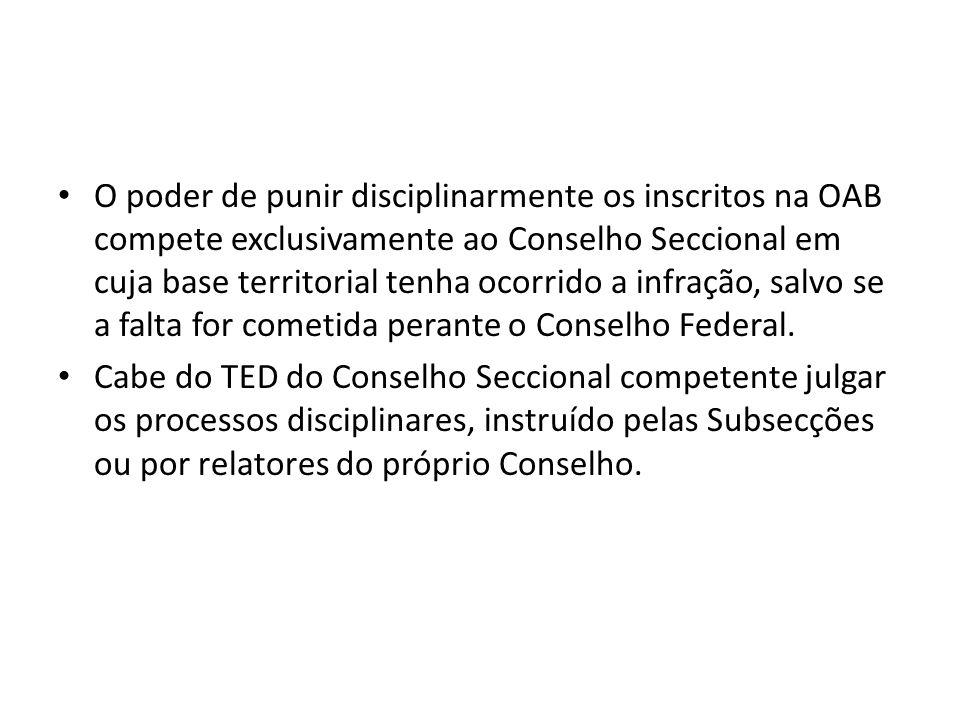 O poder de punir disciplinarmente os inscritos na OAB compete exclusivamente ao Conselho Seccional em cuja base territorial tenha ocorrido a infração, salvo se a falta for cometida perante o Conselho Federal.
