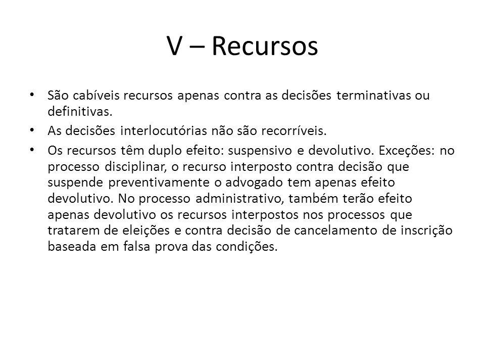 V – Recursos São cabíveis recursos apenas contra as decisões terminativas ou definitivas. As decisões interlocutórias não são recorríveis.