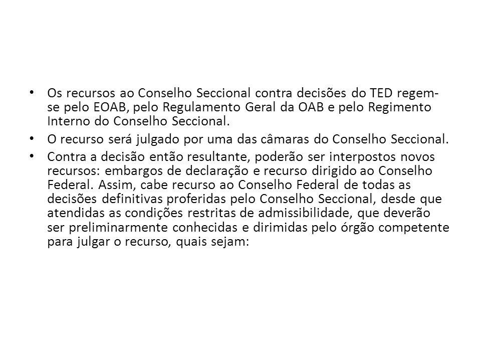 Os recursos ao Conselho Seccional contra decisões do TED regem-se pelo EOAB, pelo Regulamento Geral da OAB e pelo Regimento Interno do Conselho Seccional.