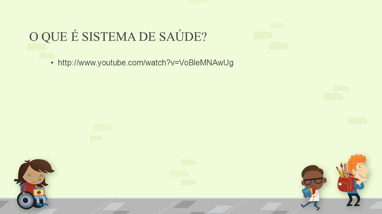 O QUE É SISTEMA DE SAÚDE http://www.youtube.com/watch v=VoBleMNAwUg