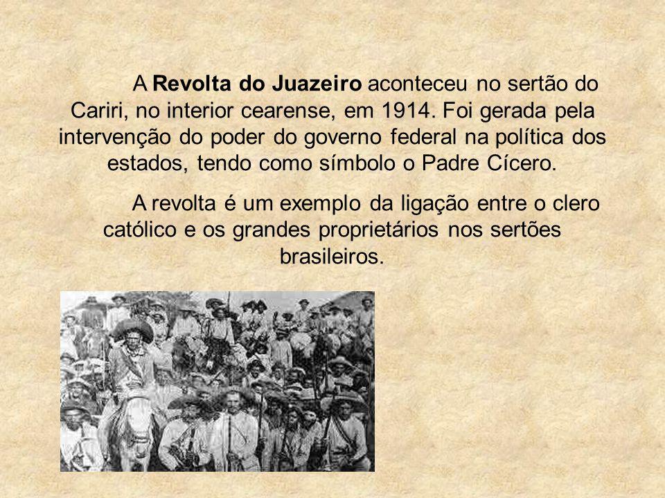 A Revolta do Juazeiro aconteceu no sertão do Cariri, no interior cearense, em 1914. Foi gerada pela intervenção do poder do governo federal na política dos estados, tendo como símbolo o Padre Cícero.