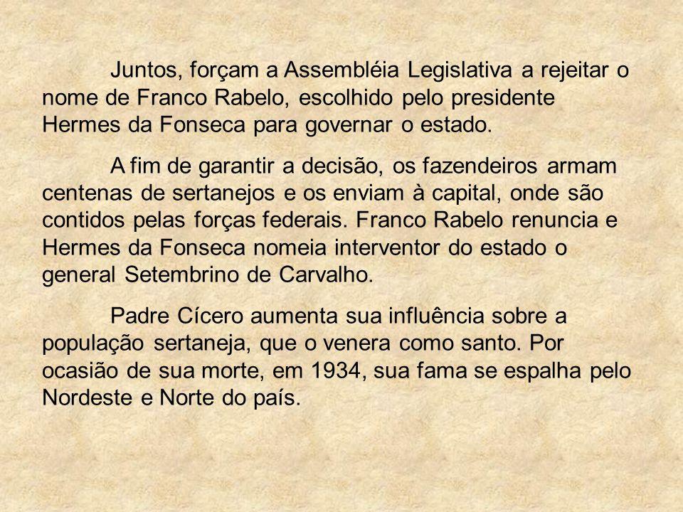 Juntos, forçam a Assembléia Legislativa a rejeitar o nome de Franco Rabelo, escolhido pelo presidente Hermes da Fonseca para governar o estado.