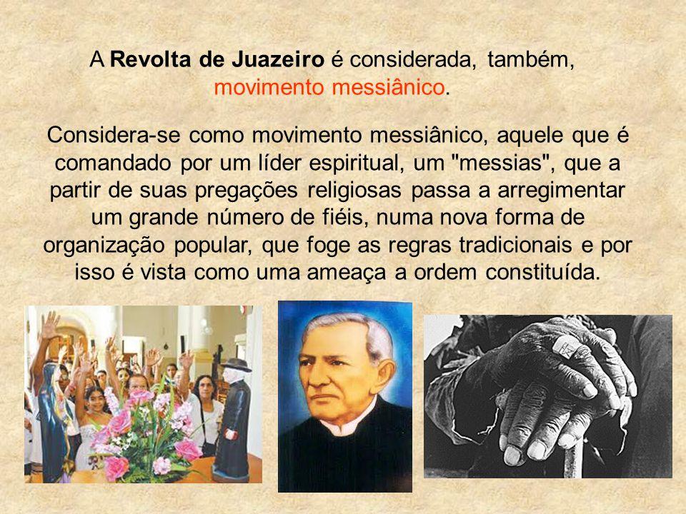 A Revolta de Juazeiro é considerada, também, movimento messiânico.