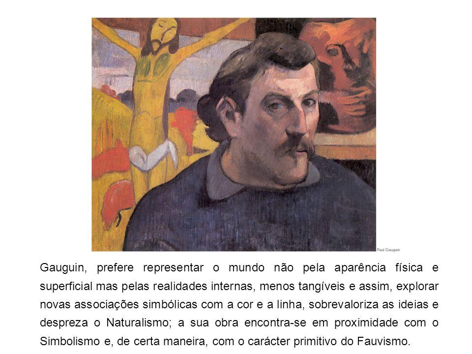 Gauguin, prefere representar o mundo não pela aparência física e superficial mas pelas realidades internas, menos tangíveis e assim, explorar novas associações simbólicas com a cor e a linha, sobrevaloriza as ideias e despreza o Naturalismo; a sua obra encontra-se em proximidade com o Simbolismo e, de certa maneira, com o carácter primitivo do Fauvismo.