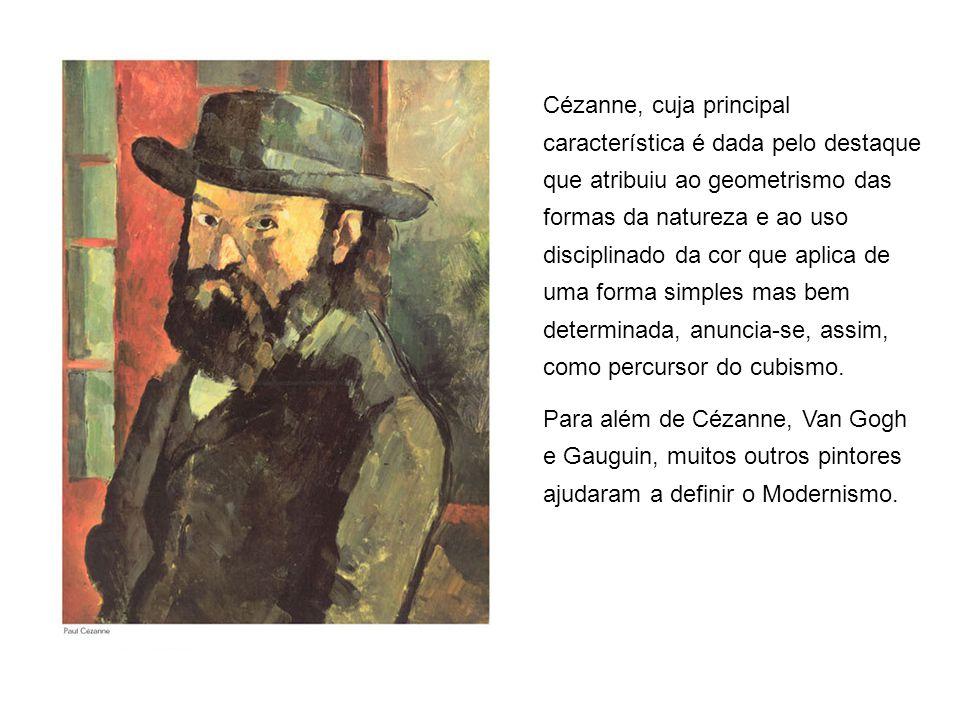 Cézanne, cuja principal característica é dada pelo destaque que atribuiu ao geometrismo das formas da natureza e ao uso disciplinado da cor que aplica de uma forma simples mas bem determinada, anuncia-se, assim, como percursor do cubismo.