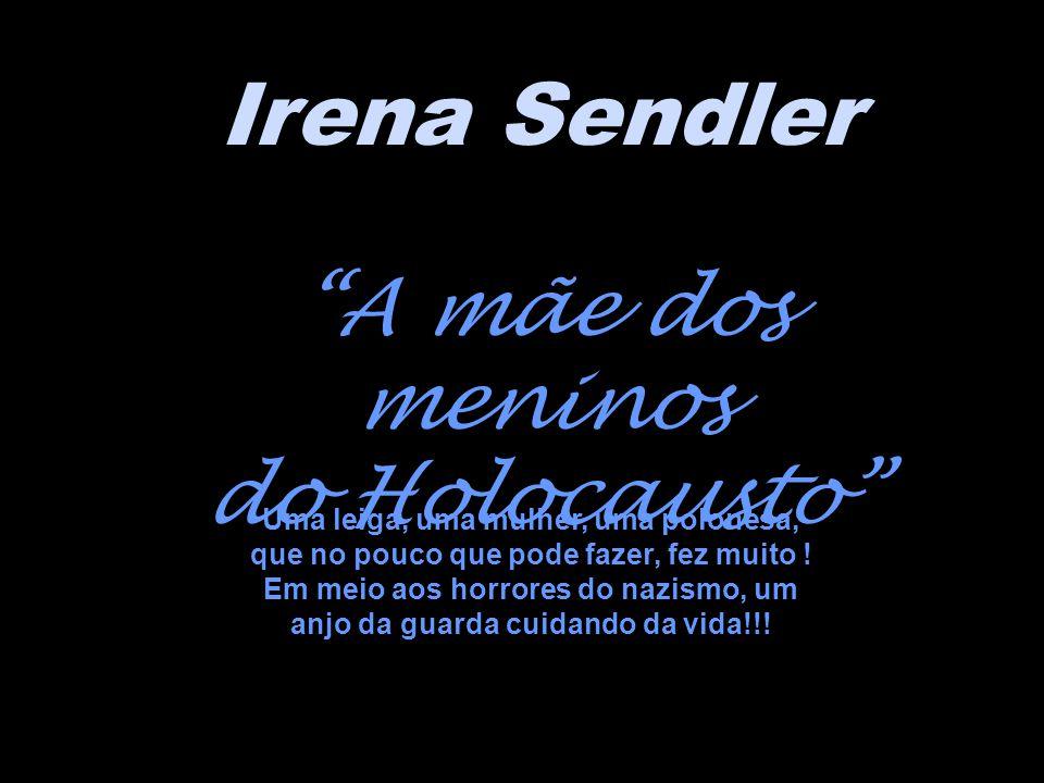 Irena Sendler A mãe dos meninos do Holocausto