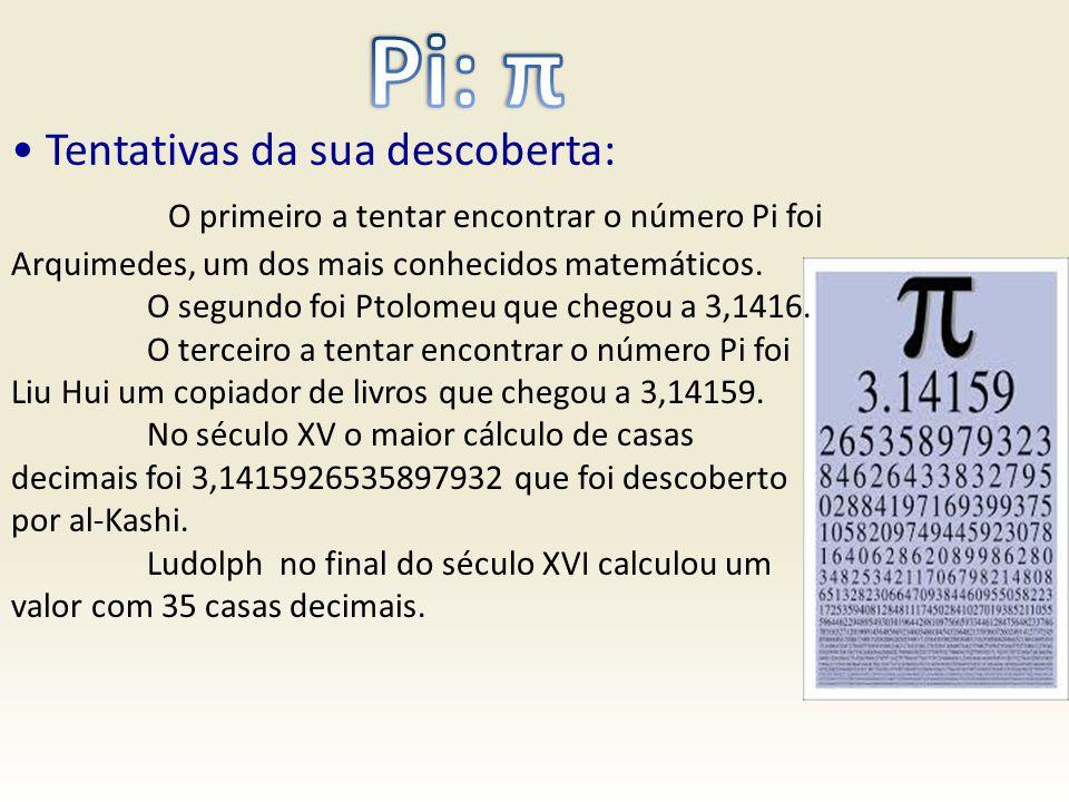 Pi: π • Tentativas da sua descoberta: O primeiro a tentar encontrar o número Pi foi Arquimedes, um dos mais conhecidos matemáticos.