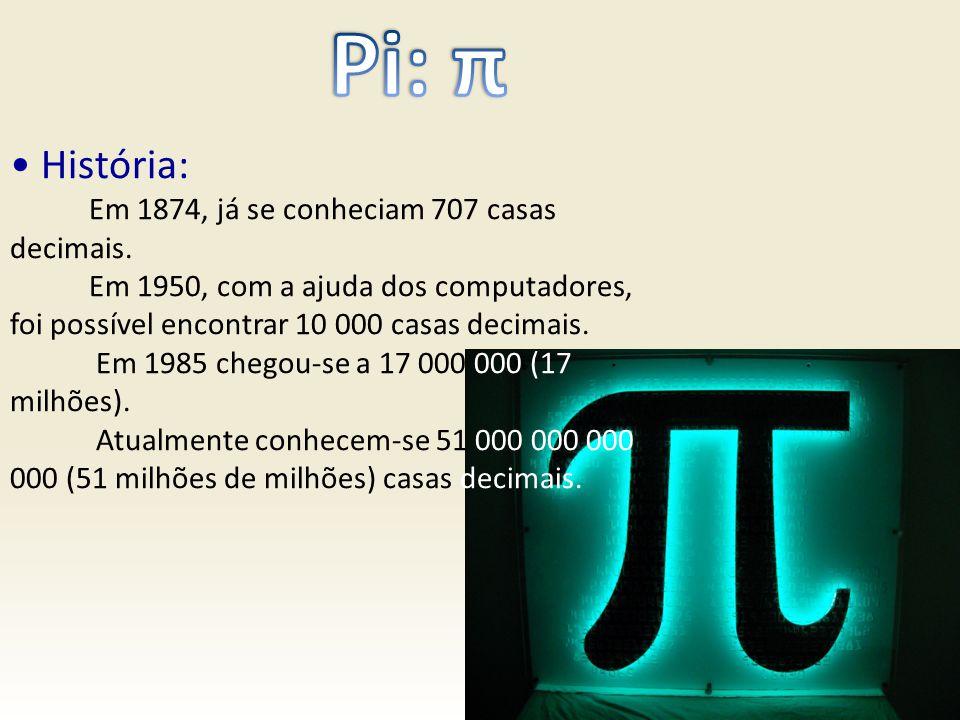 Pi: π • História: Em 1874, já se conheciam 707 casas decimais.