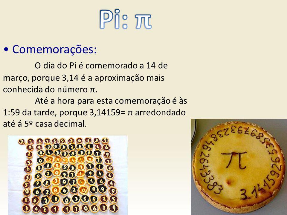 Pi: π • Comemorações: O dia do Pi é comemorado a 14 de março, porque 3,14 é a aproximação mais conhecida do número π.
