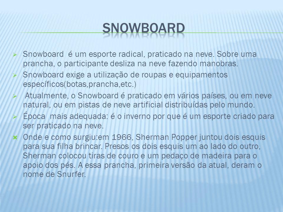 SNOWBOARD Snowboard é um esporte radical, praticado na neve. Sobre uma prancha, o participante desliza na neve fazendo manobras.