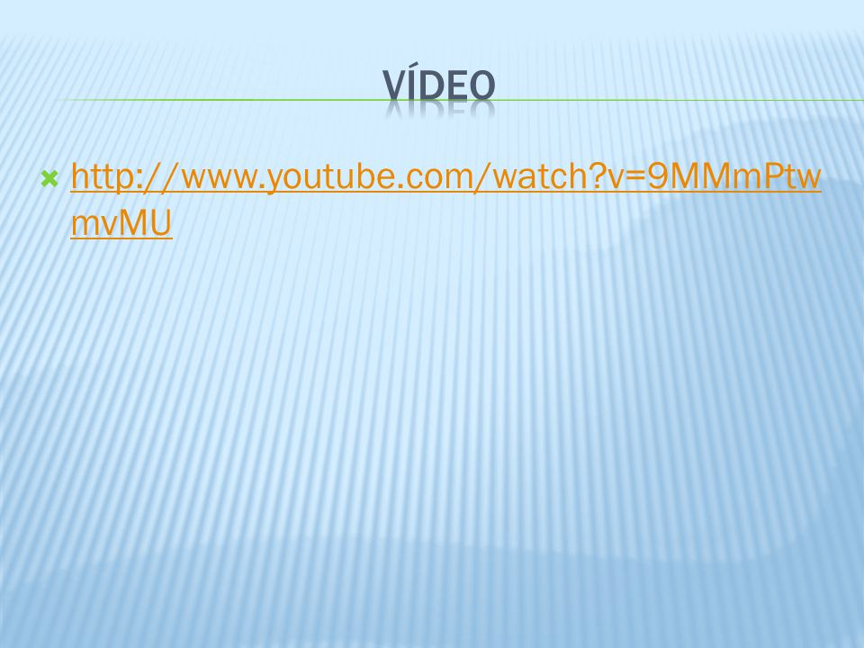 Vídeo http://www.youtube.com/watch v=9MMmPtwmvMU