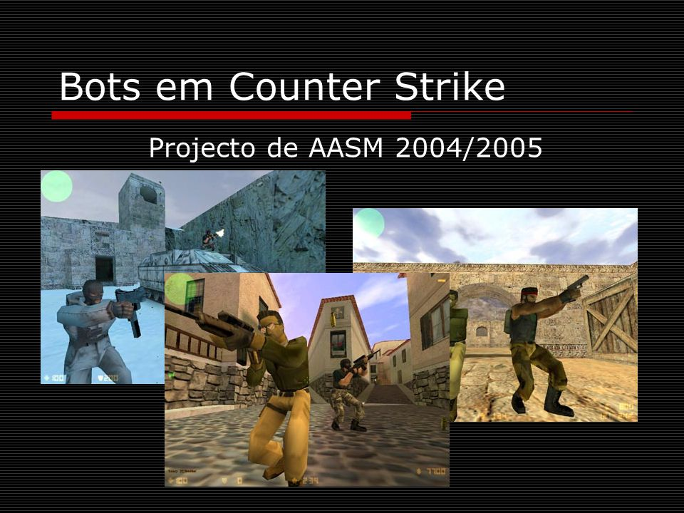 Bots em Counter Strike Projecto de AASM 2004/2005