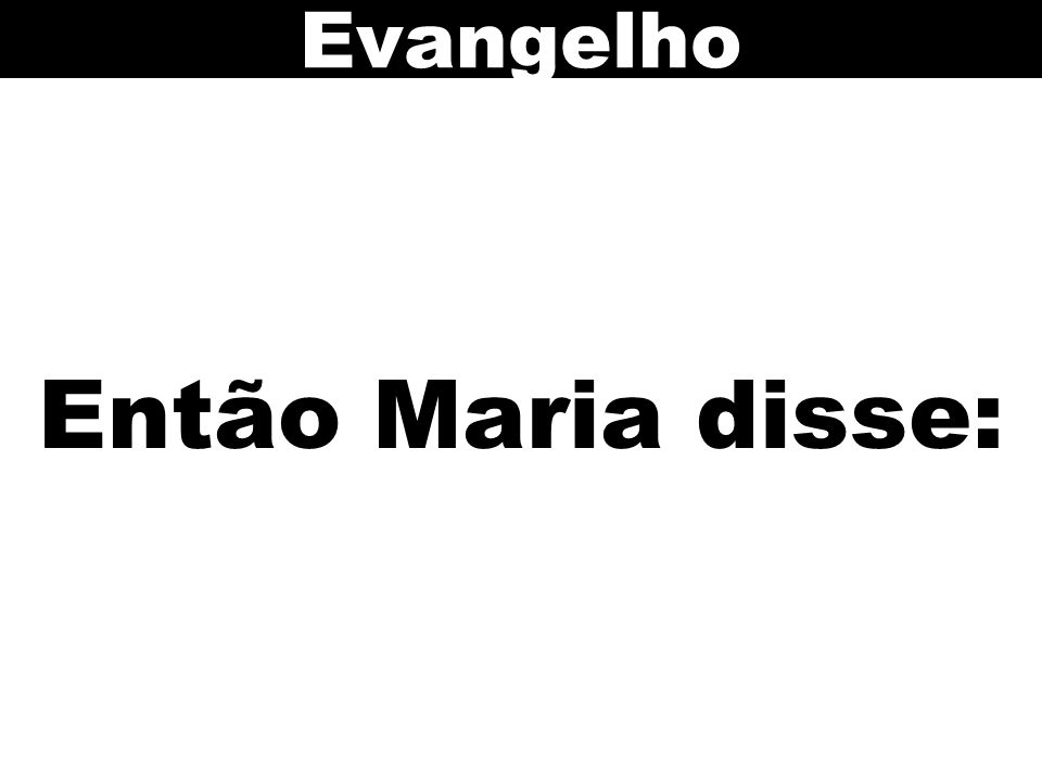 Evangelho Então Maria disse: