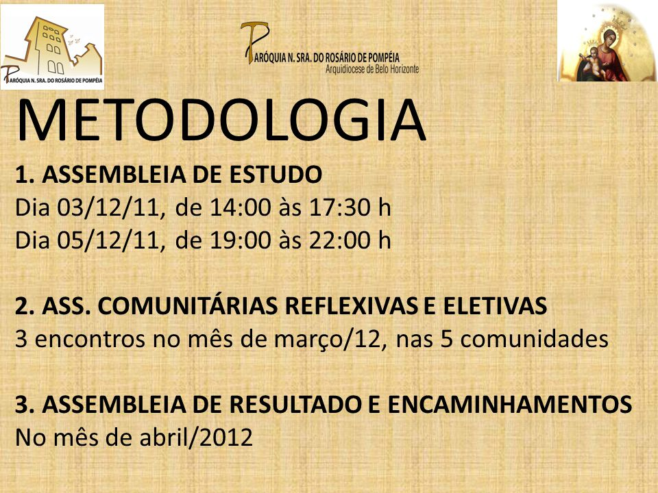 METODOLOGIA 1. ASSEMBLEIA DE ESTUDO Dia 03/12/11, de 14:00 às 17:30 h
